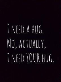 4cd6cf29329cd186b6a05aaeb72bde1d--hug-quotes-i-need-your-hug